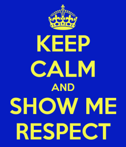 keep-calm-and-show-me-respect